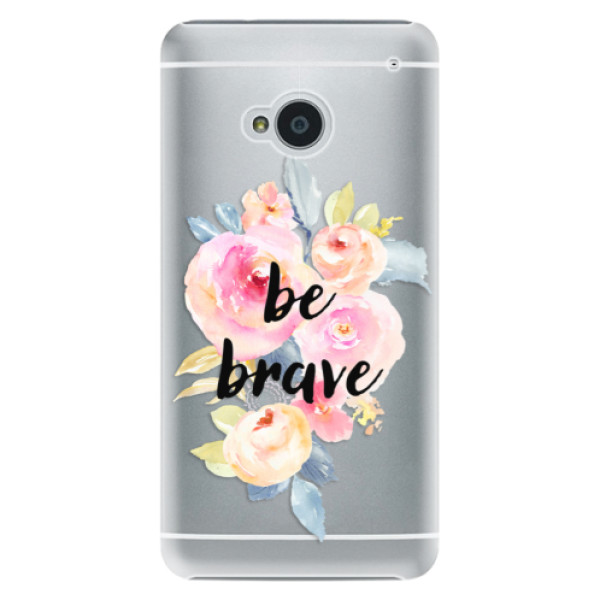 Plastové pouzdro iSaprio - Be Brave - HTC One M7