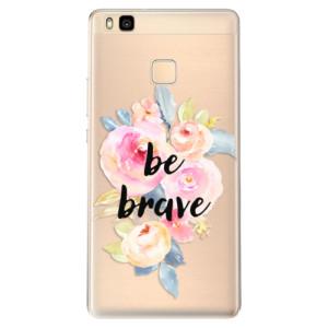 Odolné silikonové pouzdro iSaprio - Be Brave na mobil Huawei P9 Lite