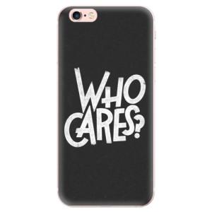 Odolné silikonové pouzdro iSaprio - Who Cares na mobil Apple iPhone 6 Plus / 6S Plus