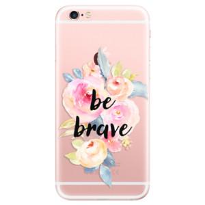 Odolné silikonové pouzdro iSaprio - Be Brave na mobil Apple iPhone 6 Plus / 6S Plus