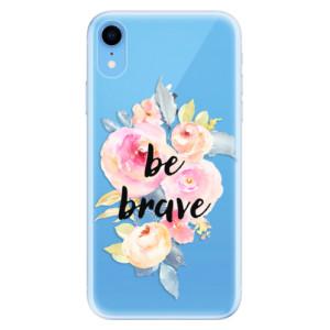 Odolné silikonové pouzdro iSaprio - Be Brave na mobil Apple iPhone XR