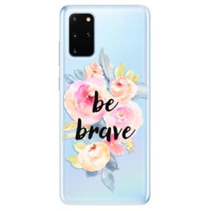 Odolné silikonové pouzdro iSaprio - Be Brave na mobil Samsung Galaxy S20 Plus