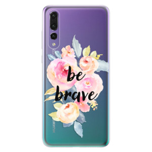Odolné silikonové pouzdro iSaprio - Be Brave na mobil Huawei P20 Pro