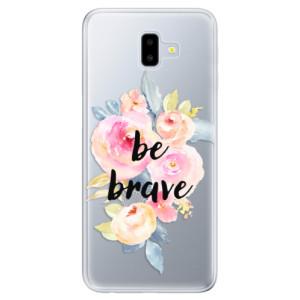 Odolné silikonové pouzdro iSaprio - Be Brave na mobil Samsung Galaxy J6 Plus