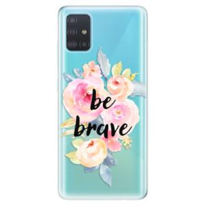Odolné silikonové pouzdro iSaprio - Be Brave na mobil Samsung Galaxy A51