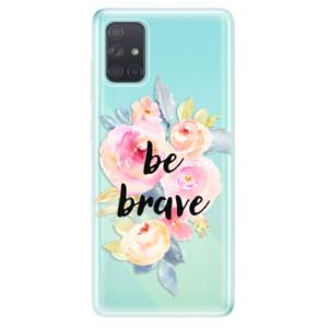 Odolné silikonové pouzdro iSaprio - Be Brave na mobil Samsung Galaxy A71