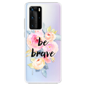 Plastové pouzdro iSaprio - Be Brave - na mobil Huawei P40 Pro