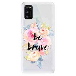 Odolné silikonové pouzdro iSaprio - Be Brave - na mobil Samsung Galaxy A41