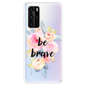 Odolné silikonové pouzdro iSaprio - Be Brave - na mobil Huawei P40