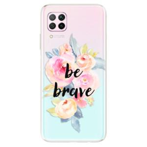 Odolné silikonové pouzdro iSaprio - Be Brave - na mobil Huawei P40 Lite