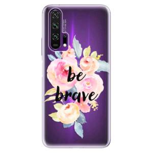 Silikonové pouzdro iSaprio - Be Brave na mobil Honor 20 Pro