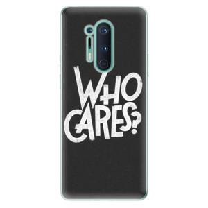 Silikonové pouzdro iSaprio - Who Cares na mobil OnePlus 8 Pro
