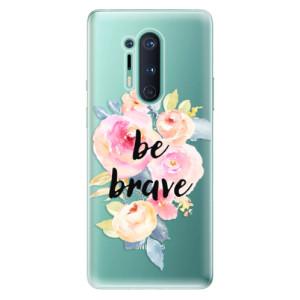 Silikonové pouzdro iSaprio - Be Brave na mobil OnePlus 8 Pro