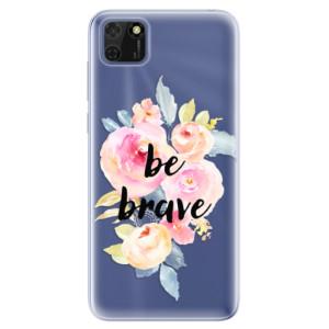 Odolné silikonové pouzdro iSaprio - Be Brave na mobil Huawei Y5p / Honor 9S