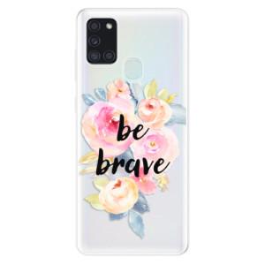 Odolné silikonové pouzdro iSaprio - Be Brave na mobil Samsung Galaxy A21s