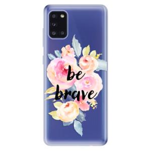 Odolné silikonové pouzdro iSaprio - Be Brave na mobil Samsung Galaxy A31