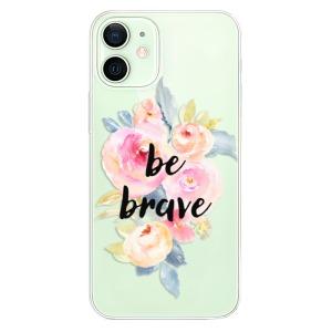 Odolné silikonové pouzdro iSaprio - Be Brave na mobil Apple iPhone 12 Mini