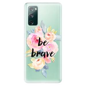 Odolné silikonové pouzdro iSaprio - Be Brave na mobil Samsung Galaxy S20 FE / Samsung Galaxy S20 FE 5G