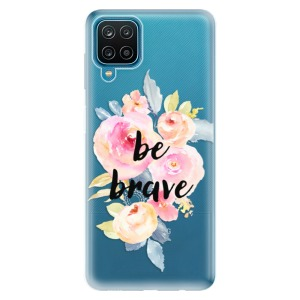 Odolné silikonové pouzdro iSaprio - Be Brave na mobil Samsung Galaxy A12