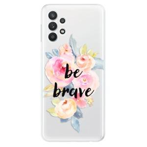 Odolné silikonové pouzdro iSaprio - Be Brave na mobil Samsung Galaxy A32 5G