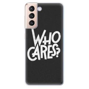 Odolné silikonové pouzdro iSaprio - Who Cares na mobil Samsung Galaxy S21 5G