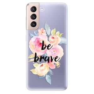 Odolné silikonové pouzdro iSaprio - Be Brave na mobil Samsung Galaxy S21 5G