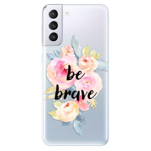 Odolné silikonové pouzdro iSaprio - Be Brave na mobil Samsung Galaxy S21 Plus 5G