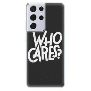 Odolné silikonové pouzdro iSaprio - Who Cares na mobil Samsung Galaxy S21 Ultra 5G