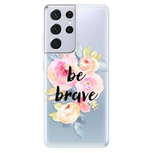 Odolné silikonové pouzdro iSaprio - Be Brave na mobil Samsung Galaxy S21 Ultra 5G