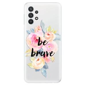 Odolné silikonové pouzdro iSaprio - Be Brave na mobil Samsung Galaxy A32 LTE