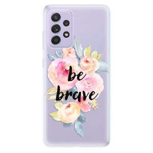 Odolné silikonové pouzdro iSaprio - Be Brave na mobil Samsung Galaxy A52 / A52 5G