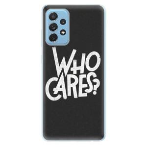 Odolné silikonové pouzdro iSaprio - Who Cares na mobil Samsung Galaxy A72