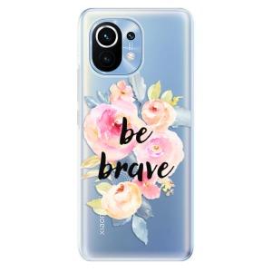 Odolné silikonové pouzdro iSaprio - Be Brave na mobil Xiaomi Mi 11