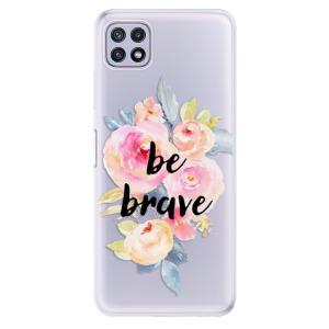 Odolné silikonové pouzdro iSaprio - Be Brave na mobil Samsung Galaxy A22 5G