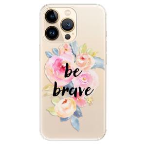 Odolné silikonové pouzdro iSaprio - Be Brave na mobil Apple iPhone 13 Pro Max