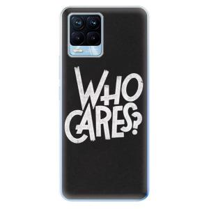 Odolné silikonové pouzdro iSaprio - Who Cares na mobil Realme 8 / Realme 8 Pro