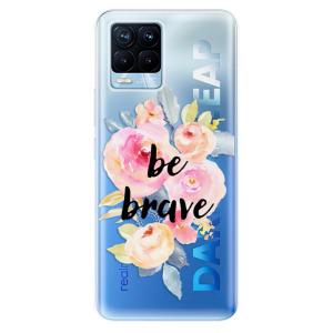 Odolné silikonové pouzdro iSaprio - Be Brave na mobil Realme 8 / Realme 8 Pro